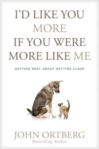 John Ortberg Book I'd like you more if you were more like me