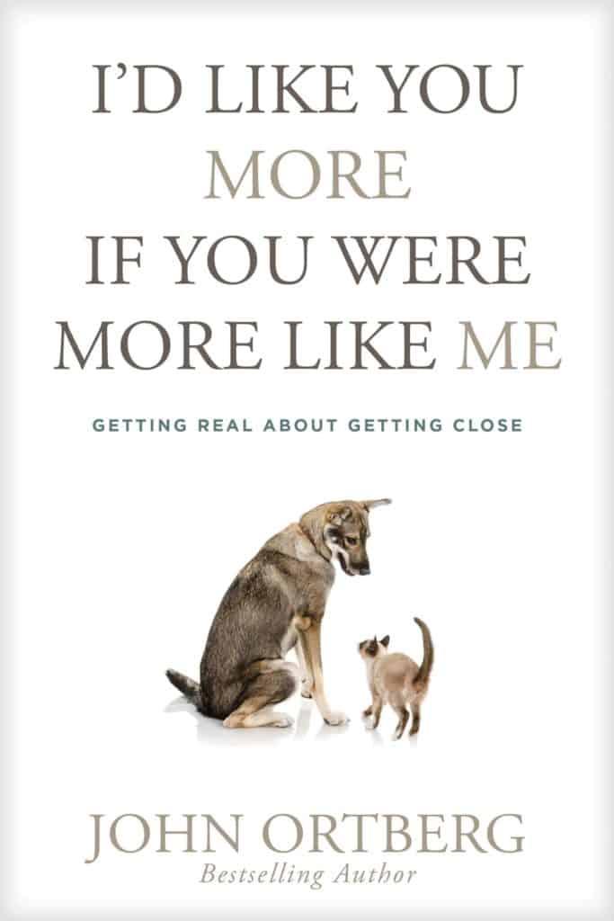 John Ortberg Book I'd like you more if you were more like me