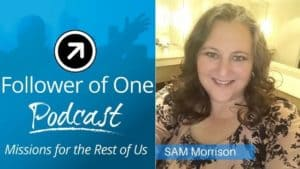 Make a Difference Today and Love Others Well with Sam Morrison, Ep #11 | Follower Of One