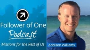 The Power of Relationships with Addison Williams, Ep. 36 | Follower of One